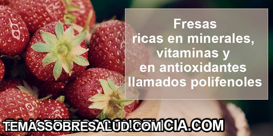 Beneficios de las Fresas son ricas en minerales, vitaminas y en antioxidantes polifenoles