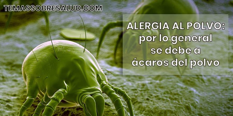 La alergia al polvo por lo general se debe a ácaros del polvo