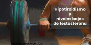 Hipotiroidismo y niveles bajos de testosterona Niveles de la hormona TSH (Tirotropina)